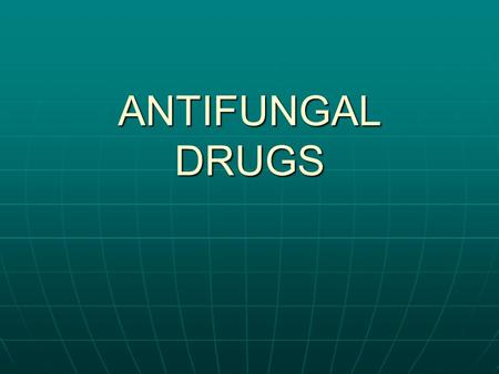 ANTIFUNGAL DRUGS.