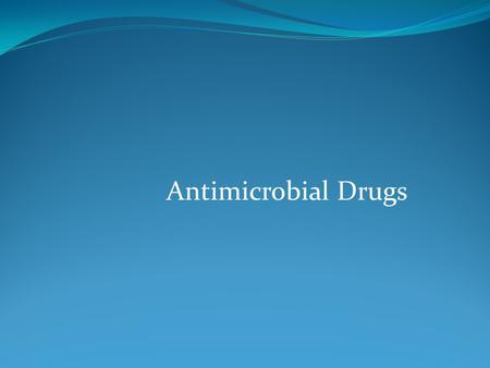 Antimicrobial Drugs. Chemicals used to treat microbial infections Before antimicrobials, large number of people died from common illnesses Now many illnesses.