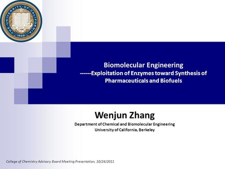 Biomolecular Engineering ------Exploitation of Enzymes toward Synthesis of Pharmaceuticals and Biofuels College of Chemistry Advisory Board Meeting Presentation,