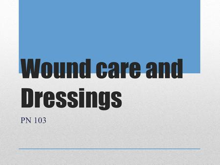 Wound care and Dressings PN 103. Types of Dressings Multiple types!!!!! -wounds depth -amount of drainage -location of the wound. -needs a MD/PA/NP order.