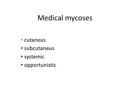 Medical mycoses cutaneus subcutaneus systemic opportunistic.