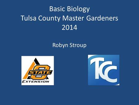 Basic Biology Tulsa County Master Gardeners 2014 Robyn Stroup.