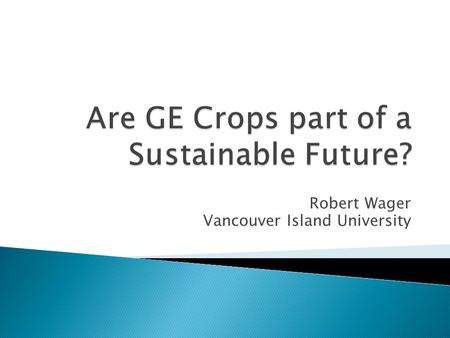 Robert Wager Vancouver Island University. A billion people experience hunger and another billion lack essential vitamins and minerals in their diet The.