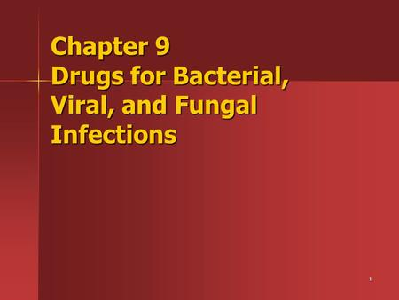 1 Chapter 9 Drugs for Bacterial, Viral, and Fungal Infections.