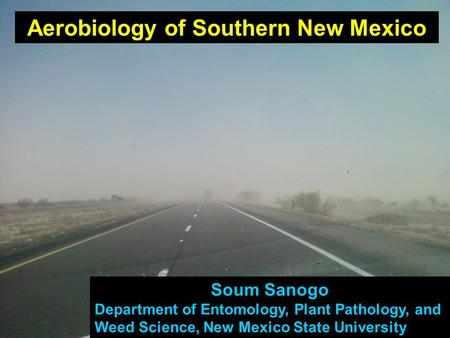 Soum Sanogo Department of Entomology, Plant Pathology, and Weed Science, New Mexico State University Aerobiology of Southern New Mexico.