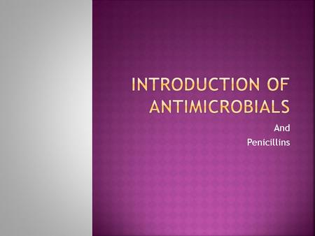 And Penicillins.  Though antimicrobials have been around forever, we have only known about them since the late 1920's.  A fungal contaminant on a bacterial.