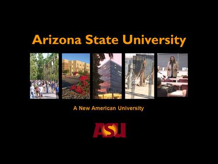 A New American University Arizona State University.