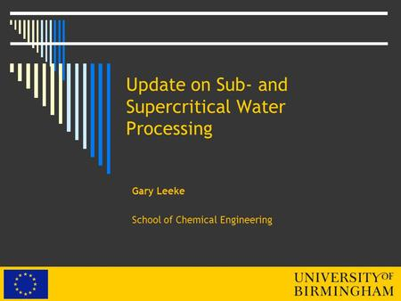 Update on Sub- and Supercritical Water Processing Gary Leeke School of Chemical Engineering.