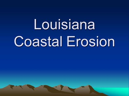 Louisiana Coastal Erosion. The problem LA contains approximately 40% of the nation's wetlands and experiences 80% of the nation's coastal wetland loss.