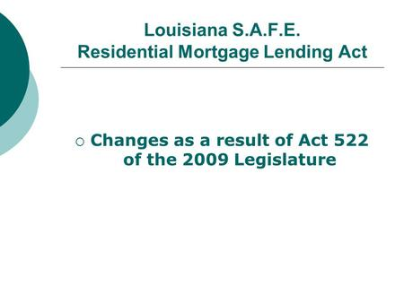 Louisiana S.A.F.E. Residential Mortgage Lending Act  Changes as a result of Act 522 of the 2009 Legislature.