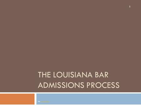 THE LOUISIANA BAR ADMISSIONS PROCESS Visit www.lascba.org.www.lascba.org 1.