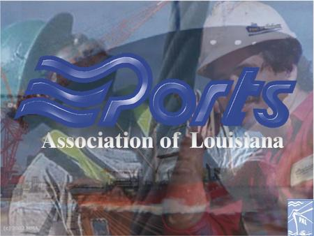 Louisiana Ports Deliver… Presented by: Ports Association of Louisiana Presented by: Ports Association of Louisiana.