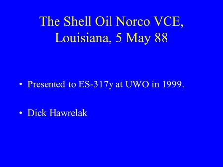 The Shell Oil Norco VCE, Louisiana, 5 May 88