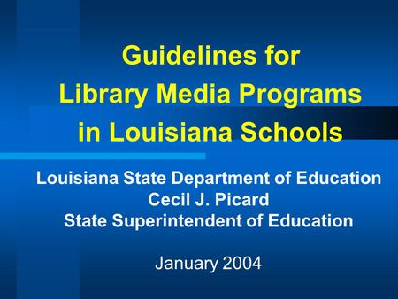 Guidelines for Library Media Programs in Louisiana Schools Louisiana State Department of Education Cecil J. Picard State Superintendent of Education January.
