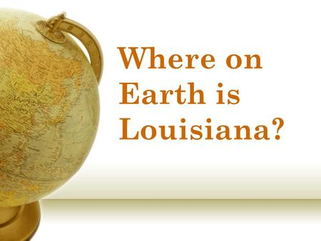 Where on Earth is Louisiana?. Louisiana is in Northern Hemisphere.