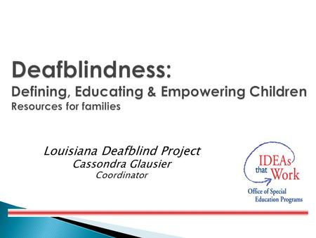 Louisiana Deafblind Project Cassondra Glausier Coordinator