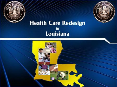 Health Care Redesign in Louisiana. US DHHS Secretary Michael O. Leavitt requested the formation of a redesign collaborative to serve as a single body.