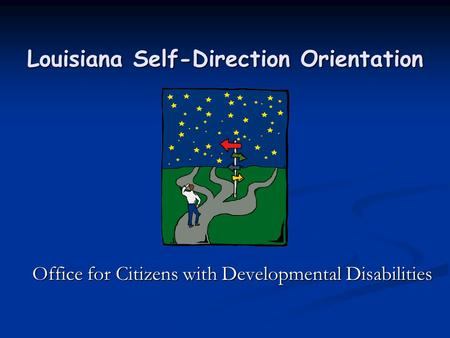 Louisiana Self-Direction Orientation Office for Citizens with Developmental Disabilities.