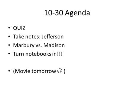 10-30 Agenda QUIZ Take notes: Jefferson Marbury vs. Madison Turn notebooks in!!! (Movie tomorrow )