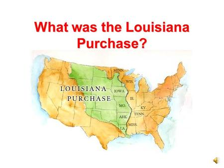 What was the Louisiana Purchase? A Secret Treaty In 1800, Spain made a secret treaty, or written agreement, with France. Spain gave Louisiana back to.