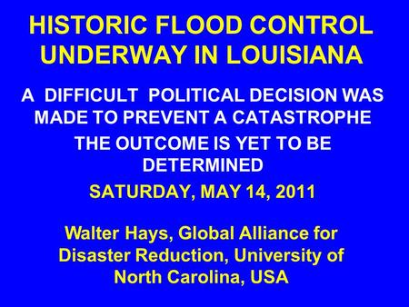 HISTORIC FLOOD CONTROL UNDERWAY IN LOUISIANA A DIFFICULT POLITICAL DECISION WAS MADE TO PREVENT A CATASTROPHE THE OUTCOME IS YET TO BE DETERMINED SATURDAY,