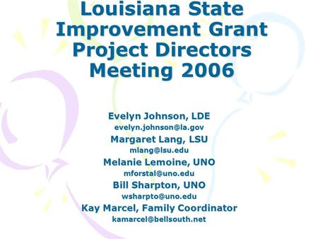 Louisiana State Improvement Grant Project Directors Meeting 2006 Evelyn Johnson, LDE Margaret Lang, LSU Melanie Lemoine,