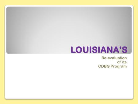 LOUISIANA'S Re-evaluation of its CDBG Program. Admin Financing for 2011 Year FEDERAL FUNDS $ 100,000 – 100% no match $ 561,638 – In-kind services match.