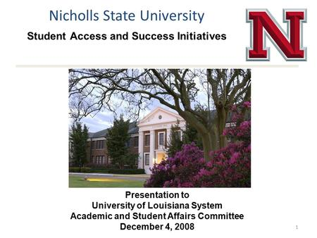 Nicholls State University Student Access and Success Initiatives 1 Presentation to University of Louisiana System Academic and Student Affairs Committee.