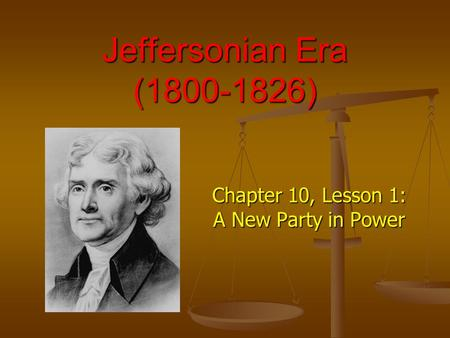 Jeffersonian Era (1800-1826) Chapter 10, Lesson 1: A New Party in Power.