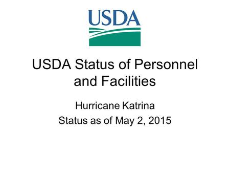 USDA Status of Personnel and Facilities Hurricane Katrina Status as of May 2, 2015.