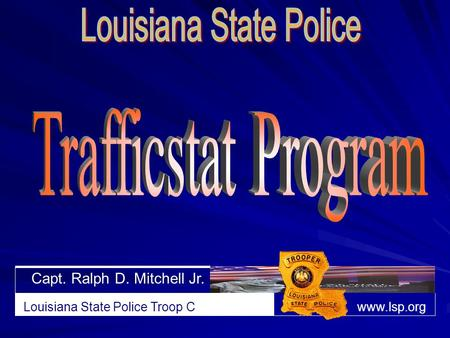 Capt. Ralph D. Mitchell Jr. Louisiana State Police Troop Cwww.lsp.org.