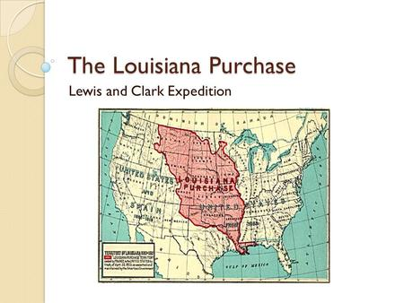 The Louisiana Purchase Lewis and Clark Expedition.