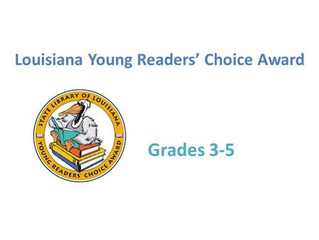 Louisiana Young Readers' Choice Award Grades 3-5.