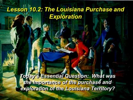 Lesson 10.2: The Louisiana Purchase and Exploration