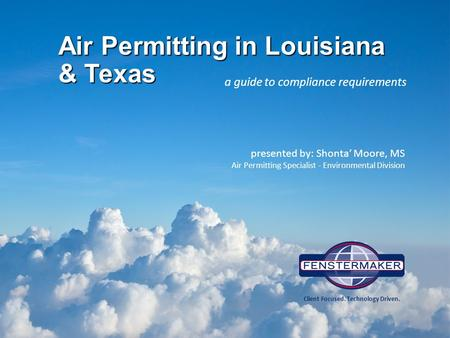 Air Permitting in Louisiana & Texas a guide to compliance requirements presented by: Shonta' Moore, MS Air Permitting Specialist - Environmental Division.