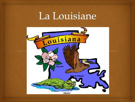   Baton Rouge = Red Stick  This marked the area between two Native American tribes and the French. La Capitale.