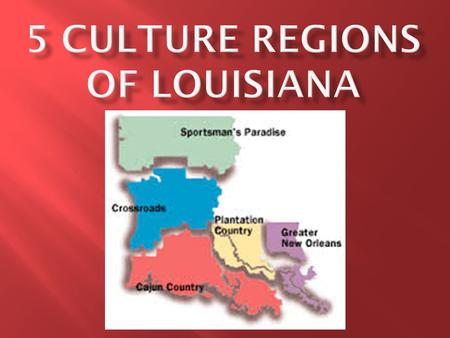  North Louisiana  First Inhabitants – English & African Americans  Fishing, hunting, and hiking  Music: Gospel, Old time country, & Bluegrass  Food: