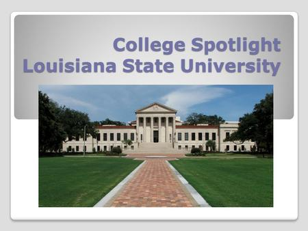 College Spotlight Louisiana State University. Location – Baton Rouge, Louisiana Since LSU is not located in Texas, it is more expensive for Texans to.