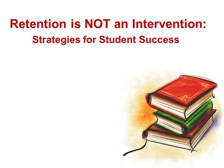 Retention is NOT an Intervention: Strategies for Student Success.