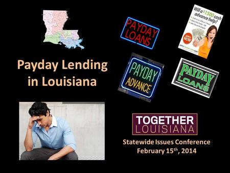 Statewide Issues Conference February 15 th, 2014 Payday Lending in Louisiana.