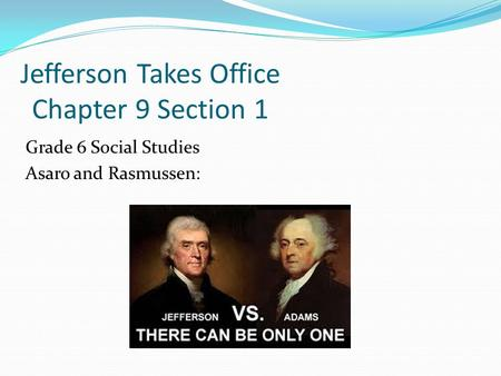 Jefferson Takes Office Chapter 9 Section 1 Grade 6 Social Studies Asaro and Rasmussen: