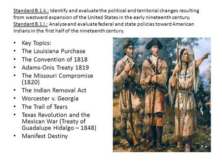 Standard B.1.k.: Identify and evaluate the political and territorial changes resulting from westward expansion of the United States in the early nineteenth.