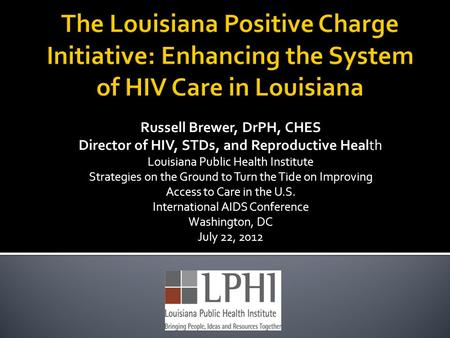 Russell Brewer, DrPH, CHES Director of HIV, STDs, and Reproductive Health Louisiana Public Health Institute Strategies on the Ground to Turn the Tide on.