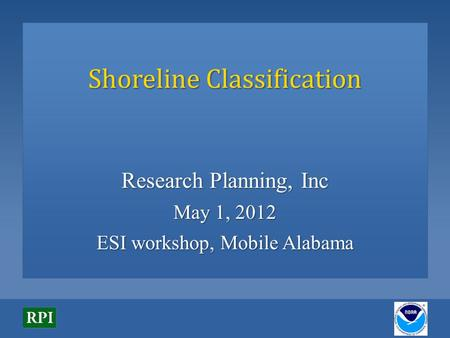 Shoreline Classification Research Planning, Inc May 1, 2012 ESI workshop, Mobile Alabama.