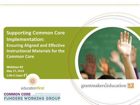 Supporting Common Core Implementation: Ensuring Aligned and Effective Instructional Materials for the Common Core Webinar #2 May 27, 2014 1:00-2:15pm ET.