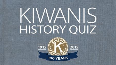 The first Kiwanis club was founded in Detroit on January 21, 1915. Where was the second club founded? A. Indianapolis, Indiana, USA, on February 23, 1919.
