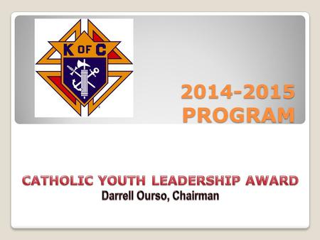 2014-2015 PROGRAM. CATHOLIC YOUTH LEADERSHIP AWARD CYLA is an award for dynamic Catholic seniors attending high school in any parochial, private or public.