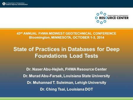 1 43 rd ANNUAL FHWA MIDWEST GEOTECHNICAL CONFERENCE Bloomington, MINNESOTA, OCTOBER 1-3, 2014 State of Practices in Databases for Deep Foundations Load.