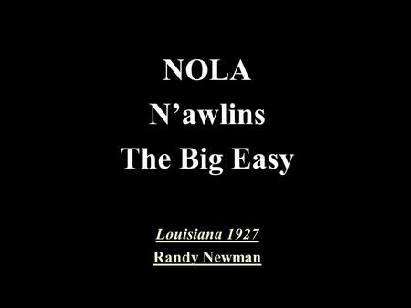 NOLA N'awlins The Big Easy Louisiana 1927 Randy Newman.