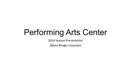 Performing Arts Center 2016 Season Presentation Baton Rouge, Louisiana.